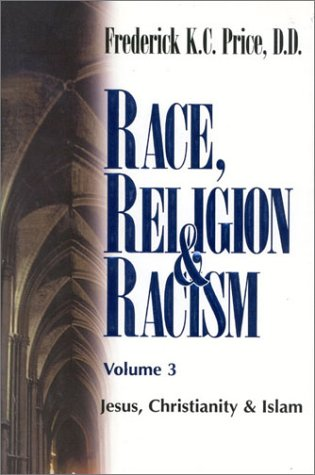 Race, Religion and Racism, Vol. 3: Jesus, Christianity & Islam: Price, Frederick K. C.