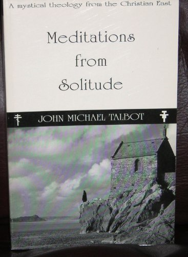 9781883803056: Meditations from Solitude: A Mystical Theology from the Christian East
