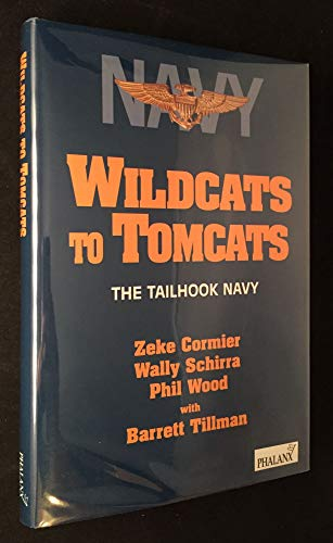 Wildcats to Tomcats: The tailhook Navy: Tillman, Barrett with Cormier, Zeke, Schirna, Wally & Wood,...