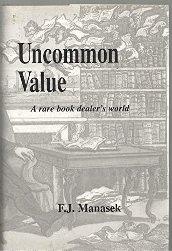 Uncommon Values A Rare Book Dealer's World: Manasek, Francis J.