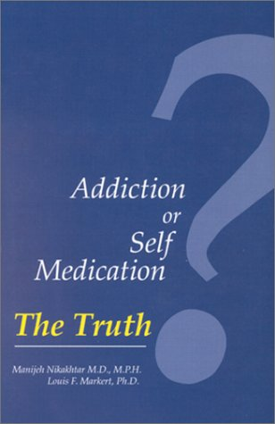 Addiction or Self Medication? The Truth: Markert, Louis F.; Nikakhtar, Manijeh