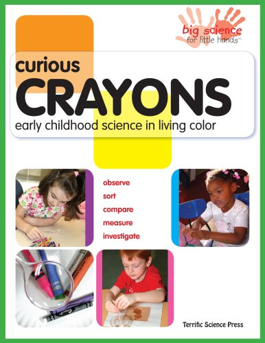 9781883822545: Curious Crayons: Early Childhood Science In Living Color (Big Science for Little Hands)