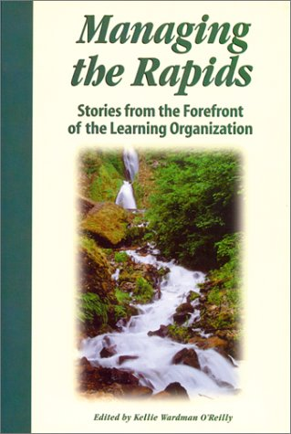 Managing the Rapids: Stories from the Forefront of the Learning Organization