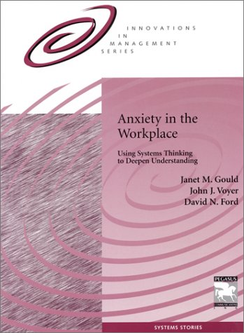 9781883823191: Anxiety in the Workplace: Using Systems Thinking to Deepen Understanding (Innovations in management series)