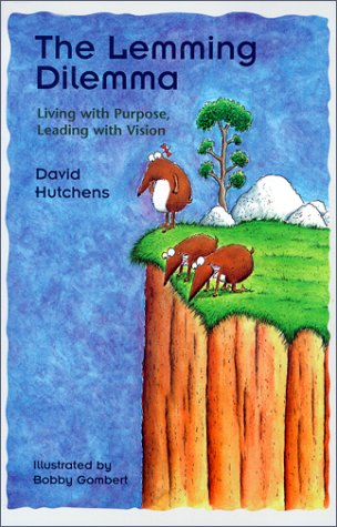 The Lemming Dilemma: Living with Purpose, Leading with Vision: David Hutchens, Bobby Gombert (...