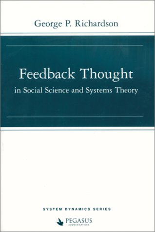 Feedback Thought in Social Science and Systems Theory: George P. Richardson, Richardson, George P.