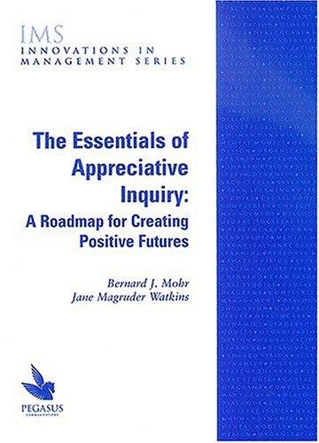 9781883823573: The Essentials of Appreciative Inquiry: A Roadmap for Creating Positive Futures