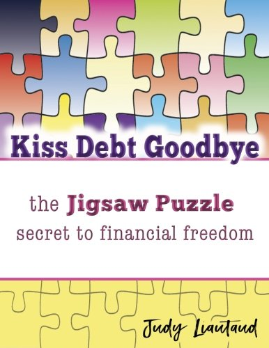 9781883841133: Kiss Debt Goodbye Puzzle Plan: The Jigsaw Puzzle Secret to Financial Freedom