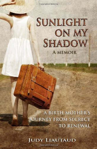 Sunlight on My Shadow: A Memoir - A Birth Mother's Journey from Secrecy to Renewal {FIRST EDITION}