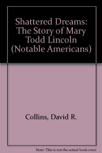 Shattered Dreams: The Story of Mary Todd Lincoln (Signed Copy): Collins, David R.