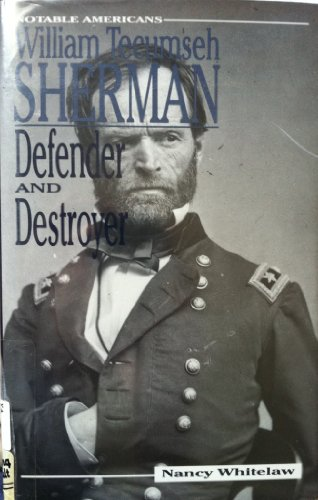 William Tecumseh Sherman : Defender and Destroyer: Nancy Whitelaw