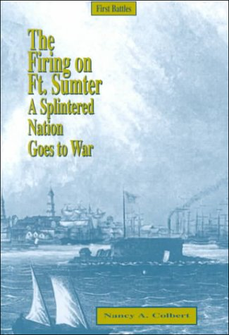 The Firing on Fort Sumter: A Splintered Nation Goes to War (Great Events): Nancy Colbert