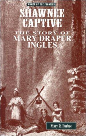 Shawnee Captive: The Story of Mary Draper Ingles (Women of the Frontier): Furbee, Mary R.