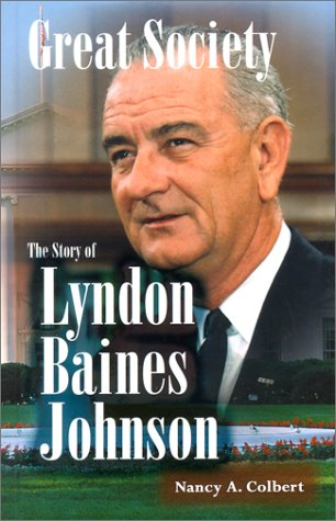 Great Society: The Story of Lyndon Baines Johnson (Notable Americans): Nancy A. Colbert