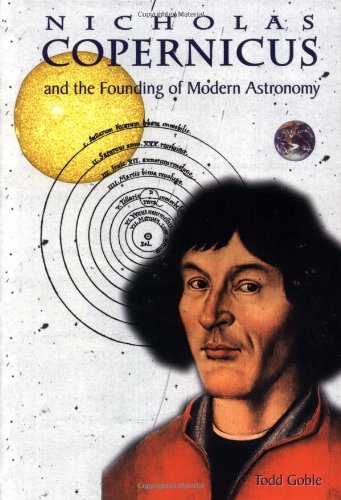 9781883846992: Nicolaus Copernicus: And the Founding of Modern Astronomy (Great Scientists)