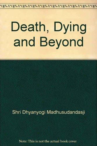 Death, Dying and Beyond: Shri Dhyanyogi Madhusudandasji