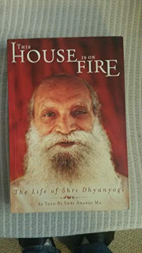 9781883879518: This House Is on Fire; Loot All You Can The Life of Shri Dhyanyogi