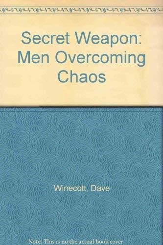 Secret Weapon: Men Overcoming Chaos: Winecott, Dave