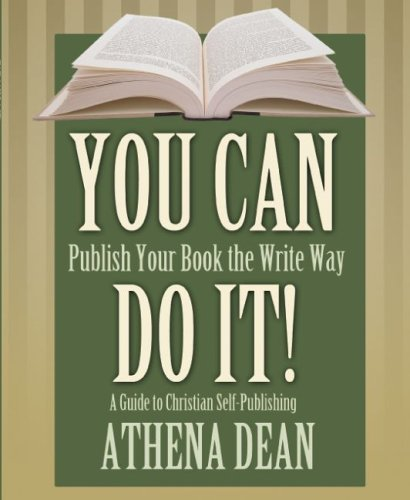 You Can Do It! A Guide to Christian Self-Publishing: Dean, Athena