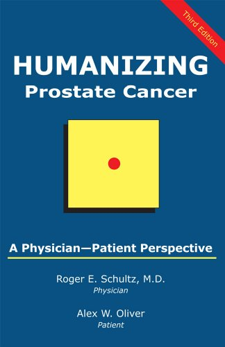 Humanizing Prostate Cancer: A Patient-Physician Perspective: Schultz, Roger E.;