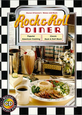9781883914127: Rock and Roll Diner: Popular American Cooking, Classic Rock and Roll Music (Sharon O'Connor's menus & music)
