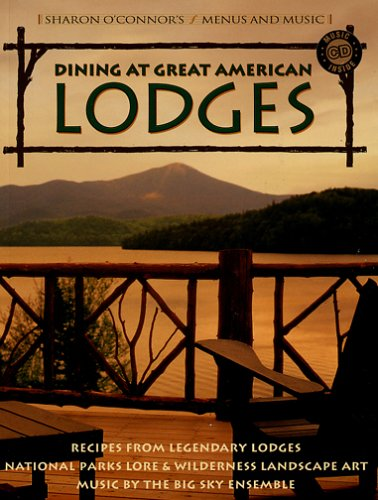 Dining at Great American Lodges : Recipes: O'Connor, Sharon