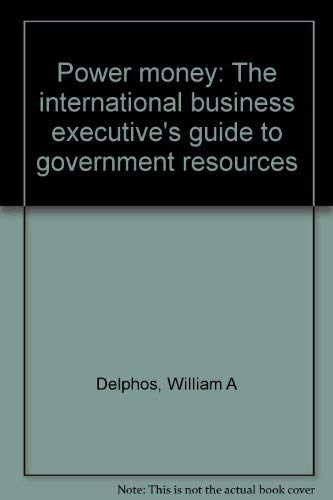 9781883917098: Power money: The international business executive's guide to government resources