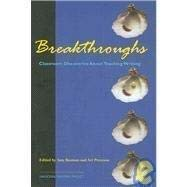 Breakthroughs: Classroom Discoveries About Teaching Writing: Editor-Amy Bauman; Editor-Art
