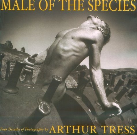 Male of the Species: Four Decades of Photography by Arthur Tress