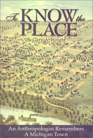 9781883925239: To Know the Place: An Anthropologist Remembers a Michigan Town