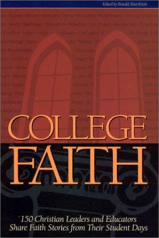 College Faith: 150 Christian Leaders and Educators: Ronald Alan Knott;