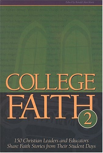 College Faith 2: 150 Christian Leaders and Educators Share Faith Stories from Their Student Days: ...