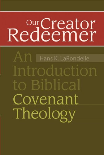 Our Creator Redeemer: An Introduction to Biblical Covenant Theology (1883925487) by Hans K. Larondelle