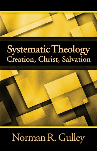 Systematic Theology: Creation, Christ, Salvation: Norman R. Gulley
