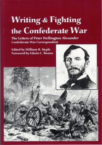 Writing & Fighting the Confederate War - the Letters of Peter Wellington Alexander, Confederate W...