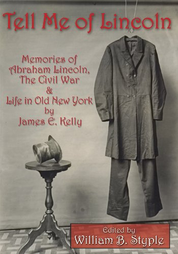 Tell Me of Lincoln: Memories of Abraham Lincoln, the Civil War, and Life in Old New York: James ...