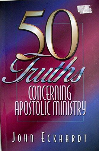 50 truths concerning apostolic ministry: Eckhardt, John