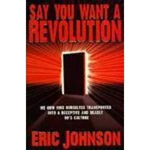 9781883928032: Say You Want a Revolution: We Now Find Ourselves Transported Into a Deceptive and Deadly 90's Culture