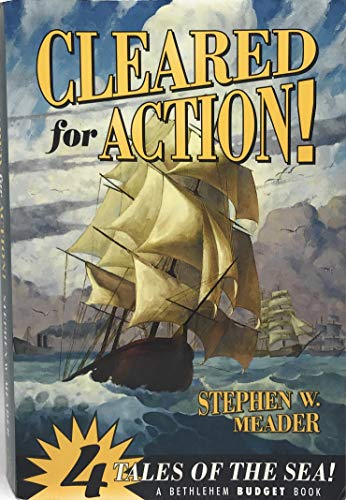 Cleared for Action!: Four Tales of the Sea (Bethlehem Budget Books): Meader, Stephen W.