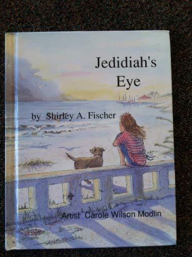 Jedediah's Eye: Fischer, Shirley A.; Modlin, Carole Wilson [Illustrator]