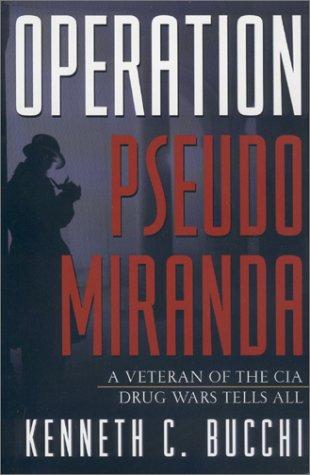 Operation Pseudo Miranda: A Veteran of the: Kenneth C. Bucchi