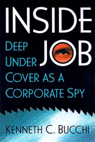 Inside Job: Deep Undercover As a Corporate: Bucchi, Kenneth C.