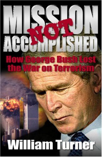 Mission Not Accomplished: How George Bush Lost the War on Terrorism (1883955343) by Turner, William W.