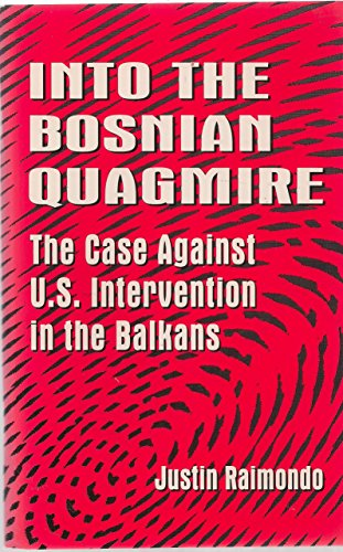 9781883959012: Into the Bosnian Quagmire the Case Against U.S. Intervention in the Balkans