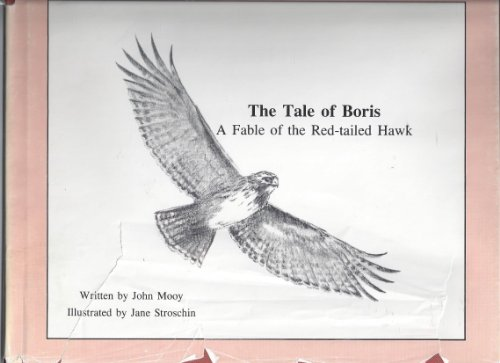 Tale of Boris: A Fable of the Red-Tailed Hawk: Mooy, John and Stroschin, Jane