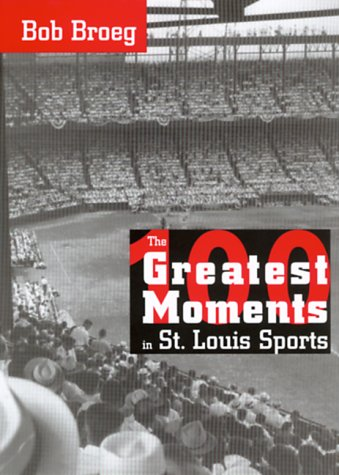 The One Hundred Greatest Moments in St.: Broeg, Bob