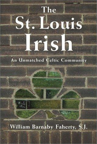 9781883982393: The St. Louis Irish: An Unmatched Celtic Community