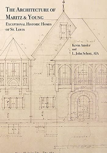 The Architecture of Maritz & Young: Exceptional Historic Homes of St. Louis: Amsler, Kevin; ...