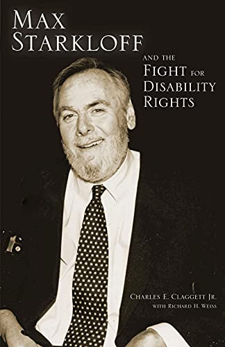 Max Starkloff and the Fight for Disability Rights: Claggett Jr., Charles E., Weiss, Richard H.
