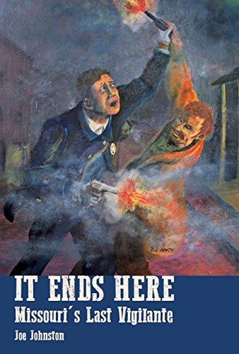 9781883982850: It Ends Here: The Last Missouri Vigilante (Missouri Vigilantes)